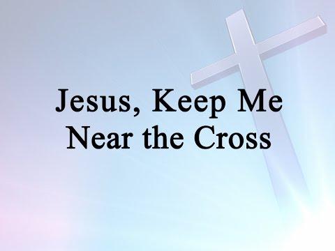 Jesus, Keep Me Near the Cross (Hymn Charts with Lyrics, Contemporary)