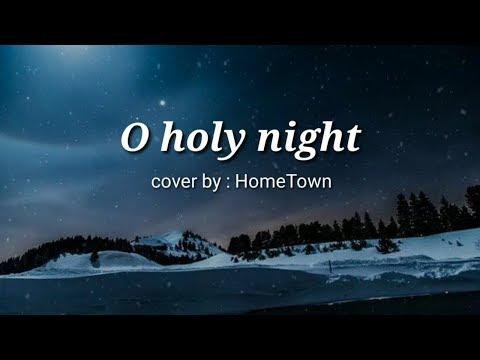 O Holy night - HomeTown (Lyrics)